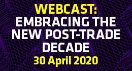 GC Webcast: Embracing the new post-trade decade | 30 April