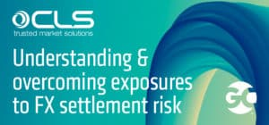 Understanding and overcoming exposures to FX settlement risk