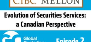 The evolution of securities services: a Canadian perspective – Episode 2